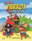 Captain Parrot Coloring Book: A Cute Coloring Book for Kids. Fantastic Activity Book and Amazing Gift for Boys, Girls, Preschoolers, ToddlersKids. Cover Image