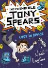 Tony Spears: The Invincible Tony Spears - Lost in Space: Book 3 Cover Image