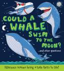 Could a Whale Swim to the Moon?: Hilarious scenes bring whale facts to life! (What if a) Cover Image