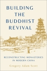 Building the Buddhist Revival: Reconstructing Monasteries in Modern China Cover Image