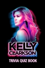 Kelly Clarkson Trivia Quiz Book: The One With All The Questions Cover Image