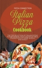 Italian Pizza Cookbook: The Top Selection of Italian Pizzas for Beginners. Make and enjoy real Italian pizza at home quickly and easily! Cover Image