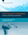 From Groups to Individuals: Evolution and Emerging Individuality (Vienna Series in Theoretical Biology) Cover Image