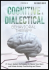 Cognitive Behavioral Therapy and Dialectical Behavioral Therapy: 21 Never-Spoken Techniques for Rewire Your Brain and Delete Anxiety, Overthinking and Cover Image