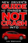 New Driver's Guide to Things to NOT Crash Into: A Funny Gag Driving Education Book for New and Bad Drivers Cover Image