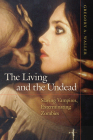 The Living and the Undead: Slaying Vampires, Exterminating Zombies Cover Image