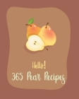 Hello! 365 Pear Recipes: Best Pear Cookbook Ever For Beginners [Book 1] Cover Image