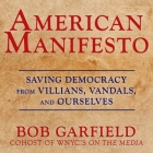 American Manifesto: Saving Democracy from Villains, Vandals, and Ourselves Cover Image