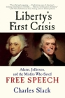 Liberty's First Crisis: Adams, Jefferson, and the Misfits Who Saved Free Speech Cover Image