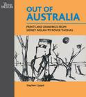 Out of Australia: Prints and Drawings from Sidney Nolan to Rover Thomas Cover Image
