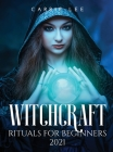 Witchcraft rituals for Beginners 2021 Cover Image