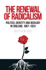 The Renewal of Radicalism: Politics, Identity and Ideology in England, 1867-1924 Cover Image