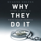 Why They Do It Lib/E: Inside the Mind of the White-Collar Criminal Cover Image