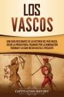 Los vascos: Una guía fascinante de la historia del País Vasco, desde la prehistoria, pasando por la dominación romana y la Edad Me Cover Image