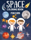 Space Coloring Book for Kids - Fantastic Coloring Pages with Planets, Astronauts, Space Ships, Aliens Perfect for Boys and Girls Cover Image