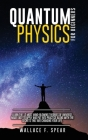 Quantum Physics for Beginners: Learn the 12 Most Mind-Blowing Theories of Universe, Made Easy to Apply and Put Into Practice Along with the Secrets t Cover Image