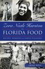 Zora Neale Hurston on Florida Food:: Recipes, Remedies & Simple Pleasures Cover Image