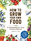 How to Grow Your Own Food: An Illustrated Beginner's Guide to Container Gardening Cover Image