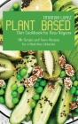 Plant Based Diet Cookbook for New Vegans: 50+ Simple and Tasty Recipes for a Healthier Lifestyle Cover Image
