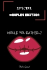 Special Couples Edition Would You Rather?: Cute, Thought Provoking and Funny Questions and Conversation Icebreaker for Couples. Hot and Sexy Edition t Cover Image