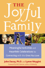 The Joyful Family: Meaningful Activities and Heartfelt Celebrations for Connecting with the Ones You Love Cover Image