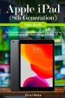 Apple iPad (8th Generation) User Guide: The Complete Practical Manual with Tips & Tricks to Understanding the latest iPad and iPadOS 14 Cover Image