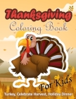 Thanksgiving Coloring Book for Kids: Turkey, Celebrate Harvest, Holiday Dinner: A Collection of 40 Coloring Pages with Cute Thanksgiving Things, Great Cover Image