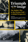 Triumph of the Image: The Media's War in the Persian Gulf, a Global Perspective Cover Image