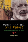 White Panties, Dead Friends & Other Bits & Pieces of Love Cover Image