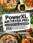 PowerXL Air Fryer Pro Cookbook for Beginners Cover Image