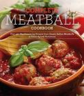 The Complete Meatball Cookbook: Over 200 Mouthwatering Recipes--From Classic Italian Meatballs to Asian-Spiced Variations Cover Image