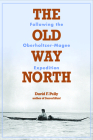 The Old Way North: Following the Oberholtzer-Magee Expedition Cover Image