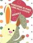 Marcatori a punti libro attività animali per bambini: Marcatori a punti libro di attività per i bambini fare una pagina di punti al giorno libri da co Cover Image