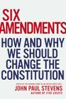 Six Amendments: How and Why We Should Change the Constitution Cover Image