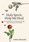 Holy Spirit, Help Me Heal: Overcoming Disease & Dysfunction through Spirit Connection & Soul Healing Cover Image