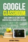 Google Classroom: Guida completa su come trarre beneficio dalla didattica a distanza Cover Image