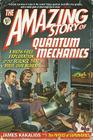 The Amazing Story of Quantum Mechanics: A Math-Free Exploration of the Science That Made Our World Cover Image