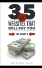 35 More Websites that Will Pay You to Write: A Must-Read for Writers Looking for Work from Home Jobs with Great Pay Cover Image