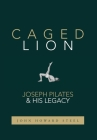 Caged Lion: Joseph Pilates and His Legacy Cover Image