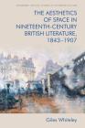 The Aesthetics of Space in Nineteenth-Century British Literature, 1843-1907 (Edinburgh Critical Studies in Victorian Culture) Cover Image