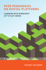 Peer Pedagogies on Digital Platforms: Learning with Minecraft Let's Play Videos (Learning in Large-Scale Environments) Cover Image