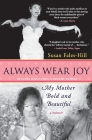 Always Wear Joy: My Mother Bold and Beautiful Cover Image