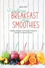 Vegetarian Breakfast And Smoothies: Healthy Recipes To Prepare Flavorful Dishes For Whole Family Cover Image