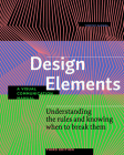 Design Elements, Third Edition: Understanding the rules and knowing when to break them - A Visual Communication Manual Cover Image