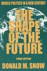 The Shape of the Future: World Politics in a New Century Cover Image