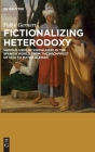 Fictionalizing Heterodoxy: Various Uses of Knowledge in the Spanish World from the Archpriest of Hita to Mateo Alemán Cover Image