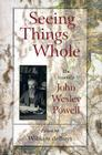 Seeing Things Whole: The Essential John Wesley Powell (Pioneers of Conservation) Cover Image