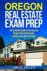 Oregon Real Estate Exam Prep: The Complete Guide to Passing the Oregon Real Estate Broker License Exam the First Time! Cover Image