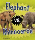 Elephant vs. Rhinoceros (Animal Rivals) Cover Image