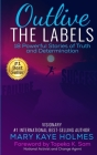 Outlive The Labels: 18 Powerful Stories of Truth and Determination Cover Image